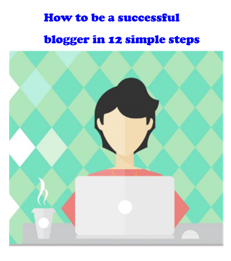 12 tips to be a successful blogger