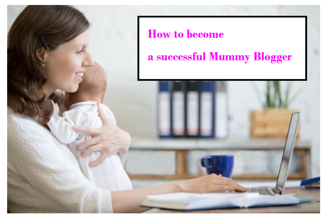 how to become a successful Mummy Blogger